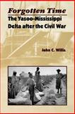 Forgotten Time : The Yazoo-Mississippi Delta after the Civil War, Willis, John C., 0813919827