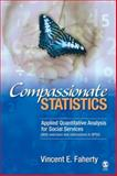 Compassionate Statistics : Applied Quantitative Analysis for Social Services, Faherty, Vincent E., 1412939828