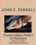 Practice Makes Perfect in Chemistry, John E. Parnell, 1442189827