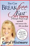 You Can Break Free Fast EFT Tapping, Caryl Westmore, 1492379824