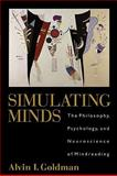 Simulating Minds : The Philosophy, Psychology, and Neuroscience of Mindreading, Goldman, Alvin I., 0195369831