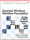 Essential Windows Workflow Foundation, Shukla, Dharma and Schmidt, Bob, 0321399838