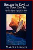 Between the Devil and the Deep Blue Sea : Merchant Seamen, Pirates and the Anglo-American Maritime World, 1700-1750, Marcus Rediker, 0521379830