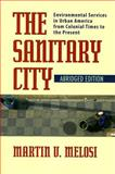 The Sanitary City : Environmental Services in Urban America from Colonial Times to the Present, Melosi, Martin V., 0822959836