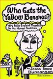Who Gets the Yellow Bananas? : And Other Wry Thoughts on the Human Condition, Duncanson, Joann Snow, 0914339834