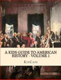 A Kids Guide to American History - Volume 1, KidCaps, 1482749831