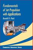 Fundamentals of Jet Propulsion with Applications : Fundamentals and Applications, Flack, Ronald D., 0521819830