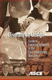 Diversity by Design : Guide to Fostering Diversity in the Civil Engineering Workforce, Hatch, Sybil E., 0784409838