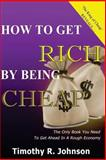 How to Get Rich by Being Cheap, Timothy Johnson, 1491029838