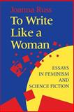 To Write Like a Woman : Essays in Feminism and Science Fiction, Russ, Joanna, 0253209838