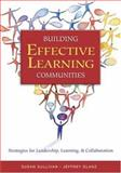 Building Effective Learning Communities : Strategies for Leadership, Learning, and Collaboration, Sullivan, Susan and Glanz, Jeffrey, 0761939830