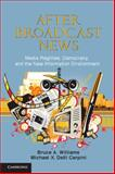 After Broadcast News : Media Regimes, Democracy, and the New Information Environment, Williams, Bruce A. and Delli Carpini, Michael X., 0521279836