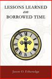 Lessons Learned on Borrowed Time, Jason Etheredge, 0595399835