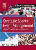 Strategic Sports Event Management : An International Approach, Masterman, Guy, 0750659831