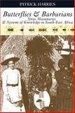 Butterflies and Barbarians : Swiss Missionaries and Systems of Knowledge in South-East Africa, Harries, Patrick, 0852559836