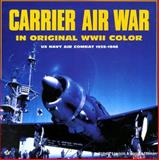 Pacific Carrier Air War in Original World War II Color : U. S. Navy Air Combat, 1939-1946, Lawson, Robert and Tillman, Barrett, 0879389834