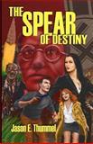 The Spear of Destiny, Jason Thummel, 1466359838