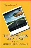 Three Weeks at a Time, Kimberlee LaClair, 1481969838