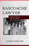 Rascuache Lawyer : Toward a Theory of Ordinary Litigation, Mirandé, Alfredo, 0816529833