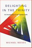 Delighting in the Trinity, Michael Reeves, 0830839836