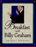 Breakfast with Billy Graham : 120 Daily Readings, Graham, Billy, 089283983X
