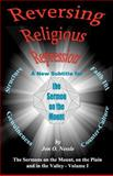 Reversing Religious Repression a New Subtitle for the Sermon on the Mount, Jon Nessle, 1466279834