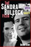 The Sandra Bullock Files: from Speed to Gravity, Brian Rowe, 1497419832