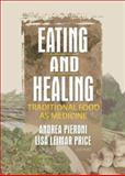 Eating and Healing : Traditional Food as Medicine, Pieroni, Andrea and Price, Lisa, 1560229837