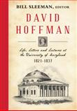 David Hoffman : Life, Letters and Lectures at the University of Maryland 1821-1837, Sleeman, William, 1584779837