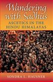 Wandering with Sadhus : Ascetics in the Hindu Himalayas, Hausner, Sondra L., 0253349834