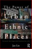 The Power of Urban Ethnic Places : Cultural Heritage and Community Life, Lin, Jan, 0415879833