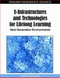 E-Infrastructures and Technologies for Lifelong Learning : Next Generation Environments, George D. Magoulas, 1615209832