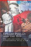 Edward Phelan and the ILO : Life and Views of an International Social Actor, International Labor Office, 9221219836