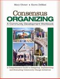 Consensus Organizing : A Community Development Workbook - A Comprehensive Guide to Designing, Implementing, and Evaluating Community Change Initiatives, Ohmer, Mary and DeMasi, Karen, 1412939836
