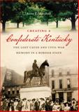 Creating a Confederate Kentucky, Anne E. Marshall, 1469609835