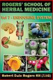 Rogers' School of Herbal Medicine Volume Seven: Endocrine System, Robert Rogers, 1500669830