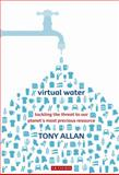 Virtual Water : Tackling the Threat to Our Planet's Most Precious Resource, Allan, Tony, 1845119835