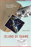 Island of Shame : The Secret History of the U.S. Military Base on Diego Garcia, Vine, David, 0691149836