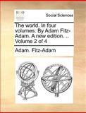 The World in Four Volumes by Adam Fitz-Adam a New Edition Volume 2 Of, Adam Fitz-Adam, 1140819836