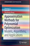 Approximation Methods for Polynomial Optimization : Models, Algorithms, and Applications, Li, Zhening and He, Simai, 1461439833