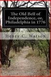 The Old Bell of Independence, or, Philadelphia In 1776, Henry C. Watson, 1500409839