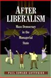 After Liberalism : Mass Democracy in the Managerial State, Gottfried, Paul, 0691059837