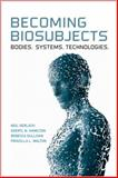 Becoming Biosubjects : Bodies. Systems. Technology, Gerlach, Neil and Hamilton, Sheryl, 0802099831