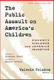 The Public Assault on America's Children : Poverty, Violence and Juvenile Injustice, Polakow, Valeri, 0807739839
