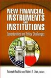 New Financial Instruments and Institutions : Opportunities and Policy Challenges, Yasuyuki Fuchita and Robert E. Litan, eds., 0815729839