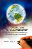 Replacing the Ten Commandments: Cooper's Essays Guidelines for Creating a Good Life and a Civilized World, Stirling M. Cooper, 1450079830