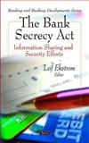 The Bank Secrecy Act: Information Sharing and Security Efforts, Ekstrom, Leif, 1607419831