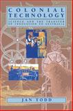 Colonial Technology : Science and the Transfer of Innovation to Australia, Todd, Jan, 0521109841