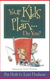 Your Kids Have a Plan--Do You?, Pat Holt and Lori Dodson, 0842349847