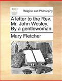 A Letter to the Rev Mr John Wesley by a Gentlewoman, Mary Fletcher, 1170009840